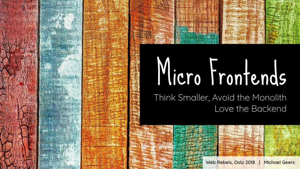 Micro Frontends Think Smaller, Avoid the Monoli...