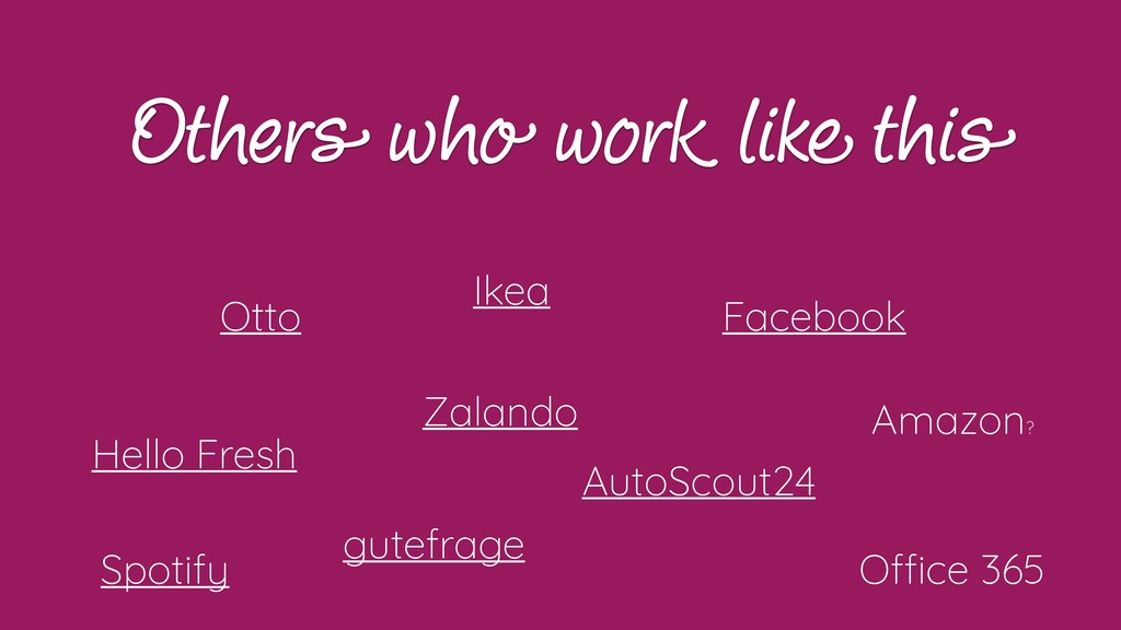 Others who work like this Ikea Zalando Otto O!c...