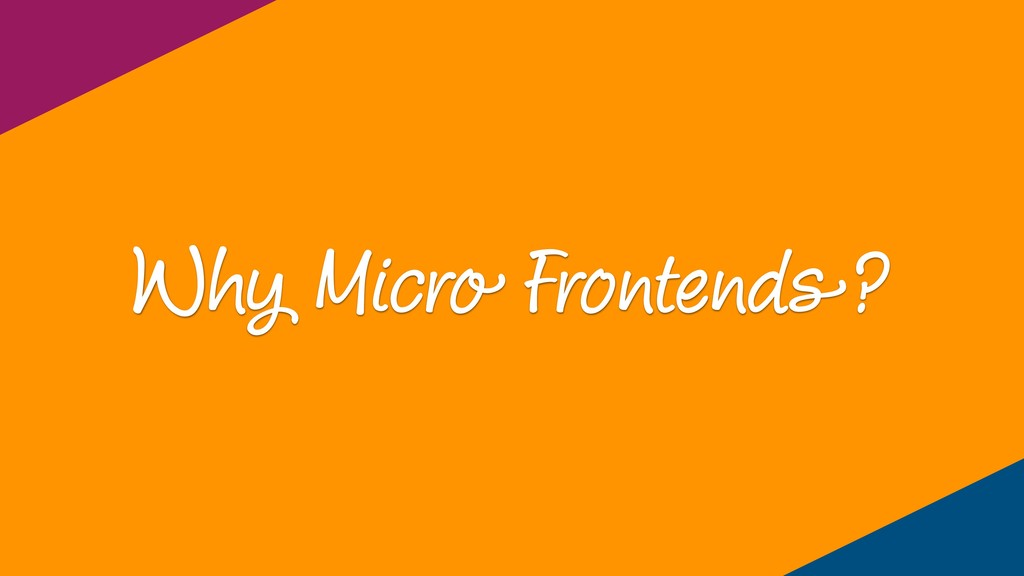 Why Micro Frontends?