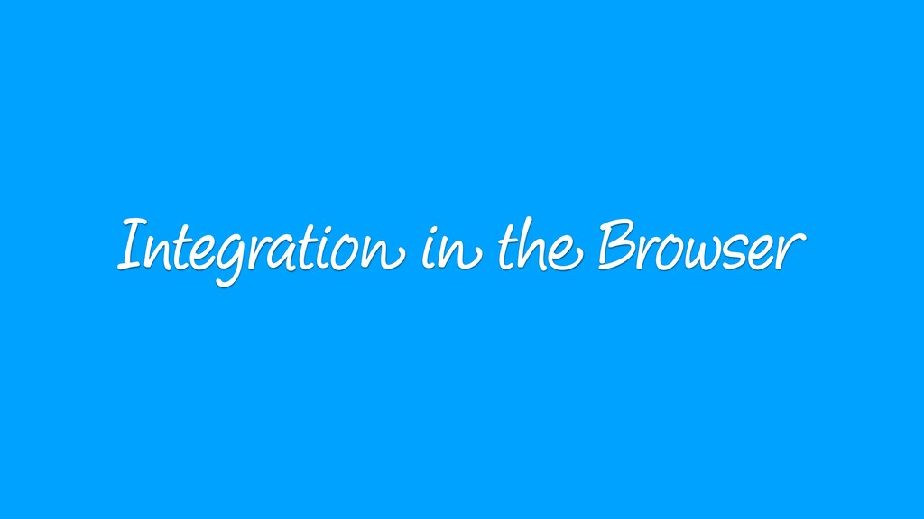 Integration in the Browser