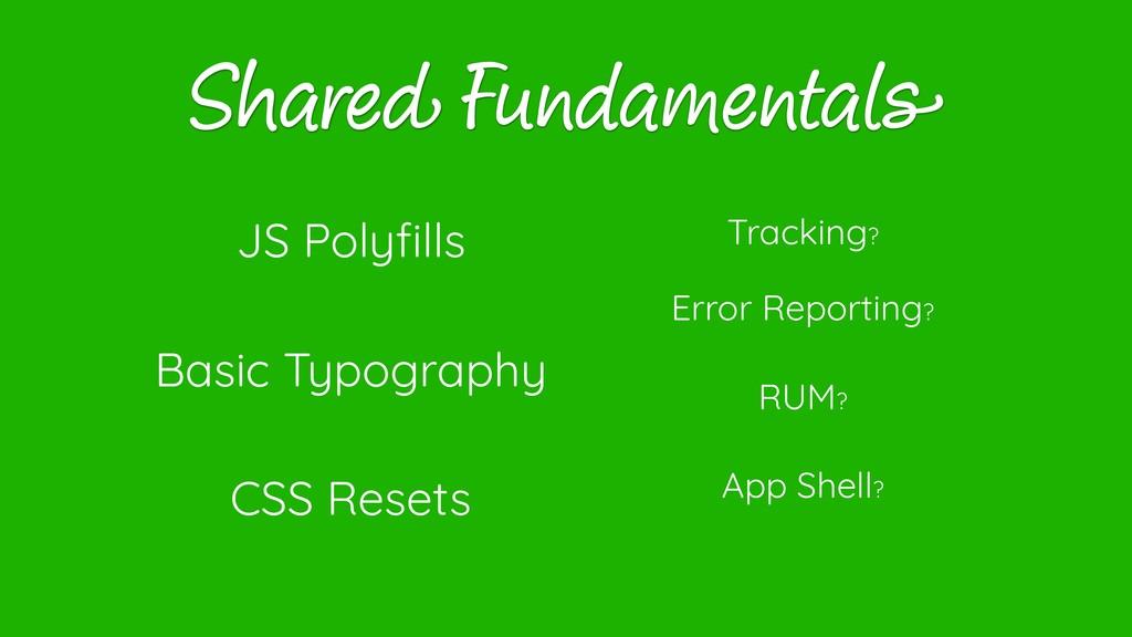 Shared Fundamentals CSS Resets JS Polyfills Basi...