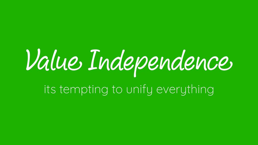 Value Independence its tempting to unify everyt...