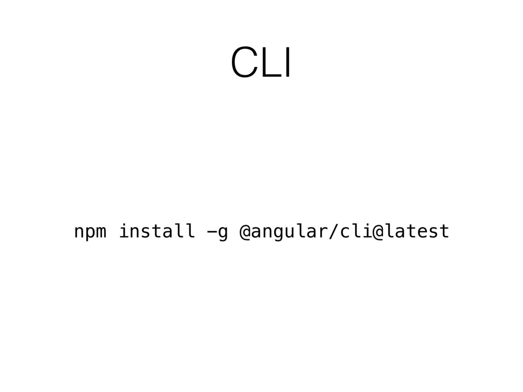 CLI npm install -g @angular/cli@latest