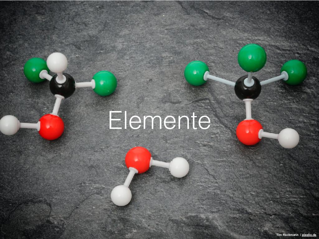 Elemente Tim Reckmann / pixelio.de