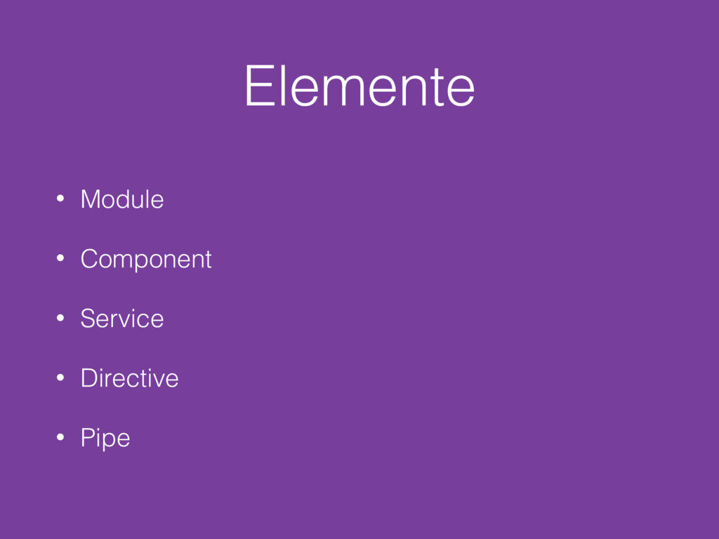 Elemente • Module • Component • Service • Direc...