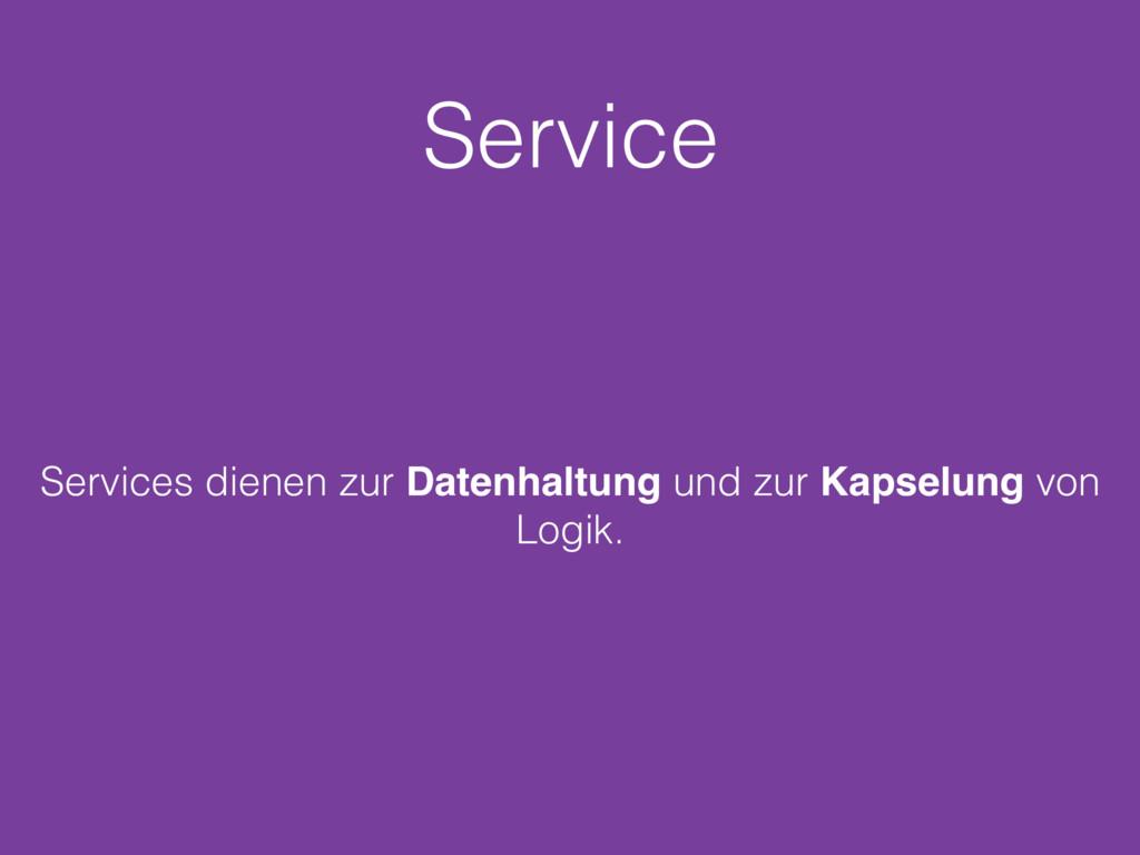 Service Services dienen zur Datenhaltung und zu...