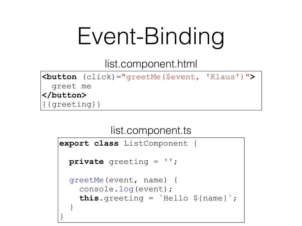 Event-Binding export class ListComponent { priv...