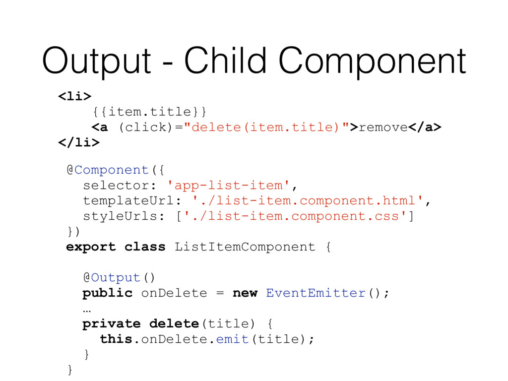Output - Child Component <li> {{item.title}} <a...