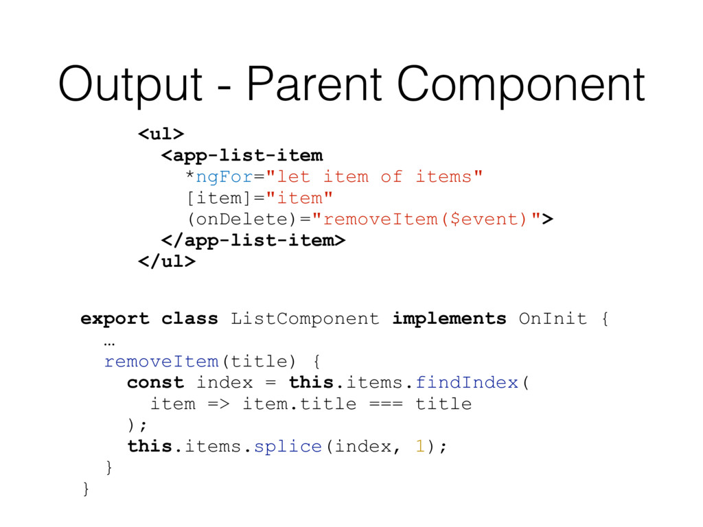 Output - Parent Component <ul> <app-list-item *...