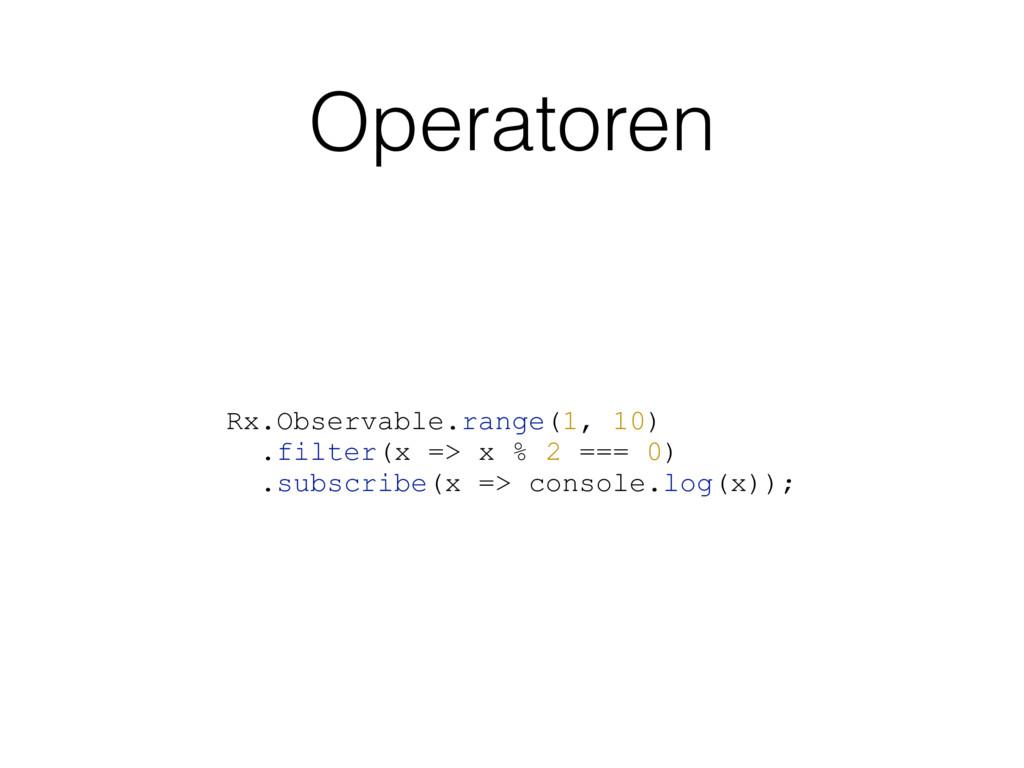 Operatoren Rx.Observable.range(1, 10) .filter(x...