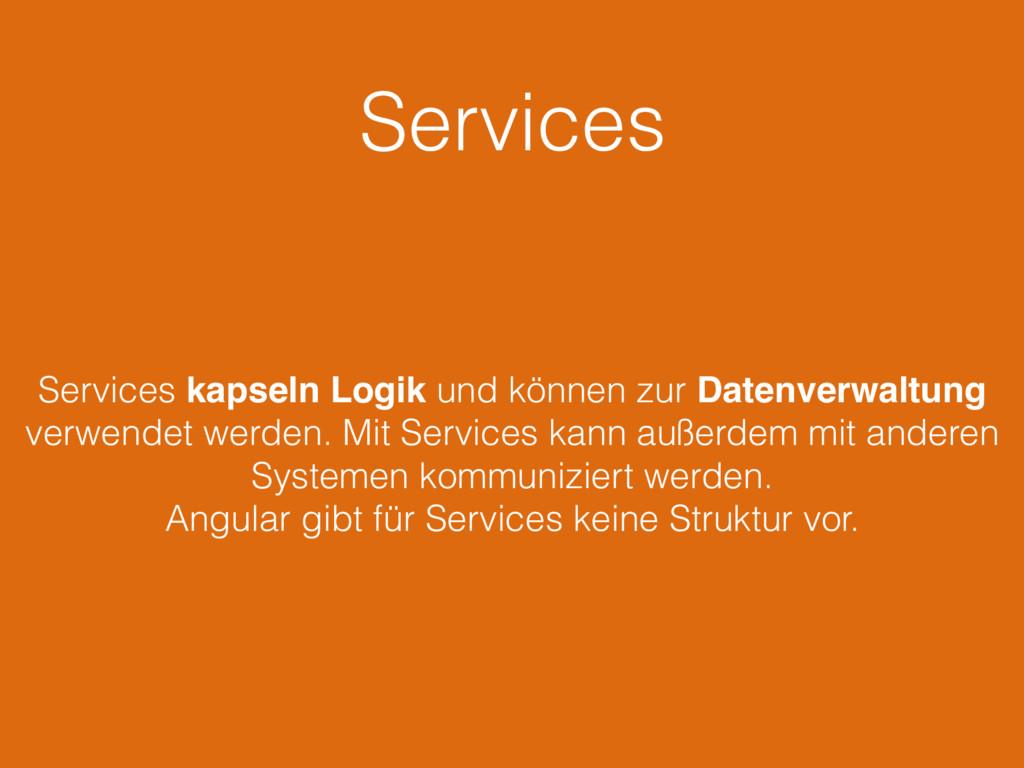 Services Services kapseln Logik und können zur ...