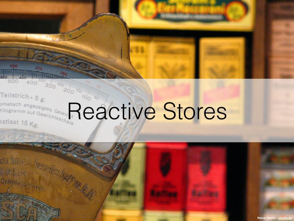 Reactive Stores Rainer Sturm / pixelio.de