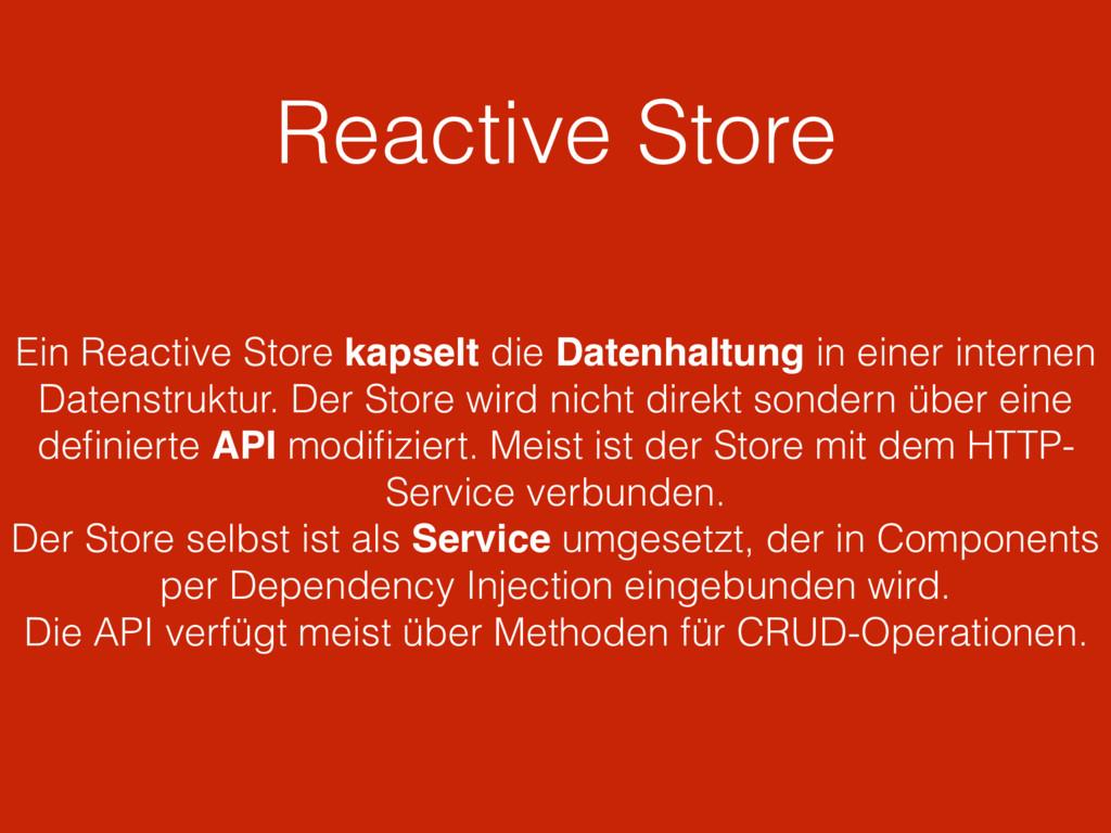 Reactive Store Ein Reactive Store kapselt die D...