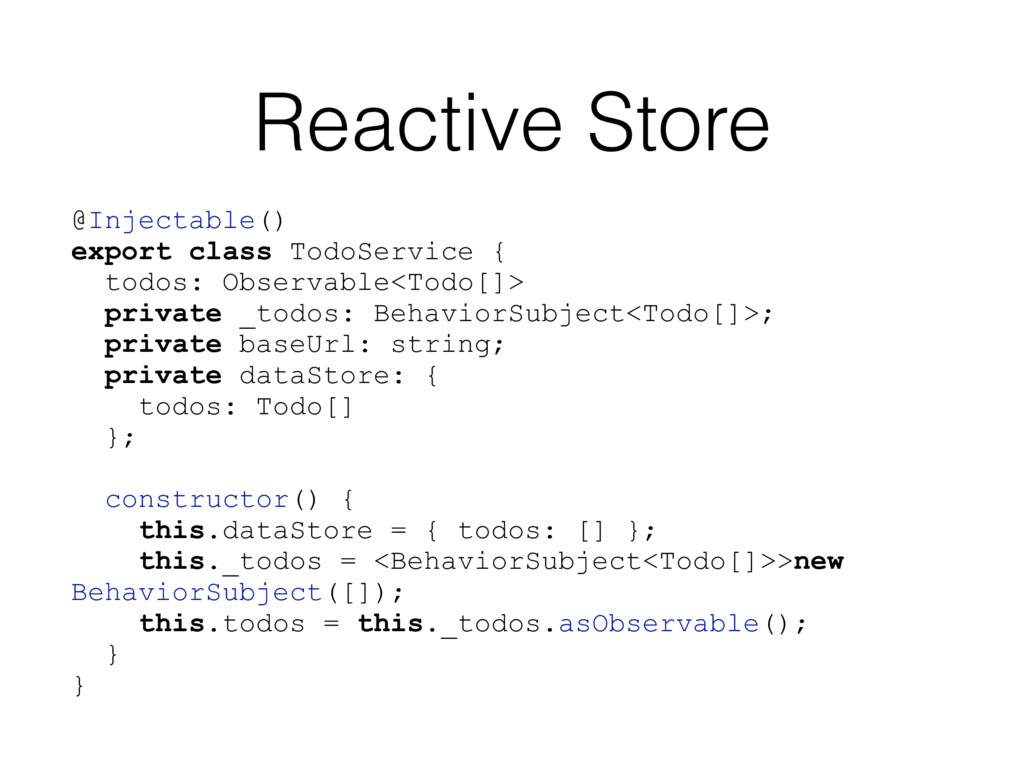 Reactive Store @Injectable() export class TodoS...