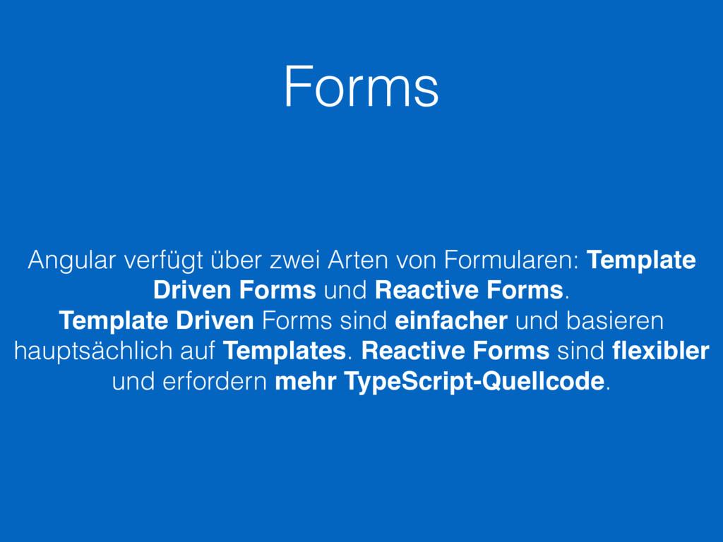 Forms Angular verfügt über zwei Arten von Formu...