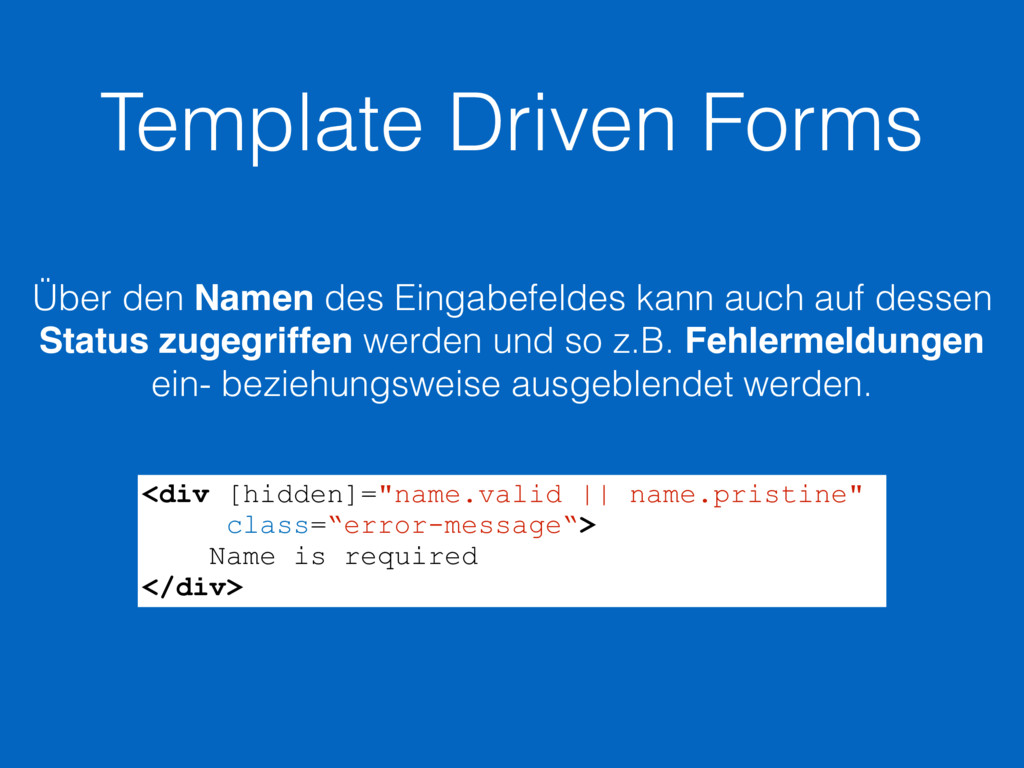"Template Driven Forms <div [hidden]=""name.valid..."
