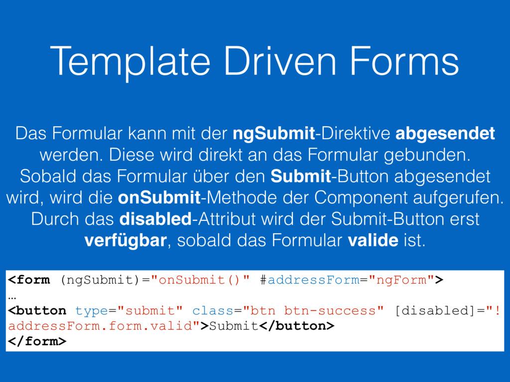 Template Driven Forms Das Formular kann mit der...