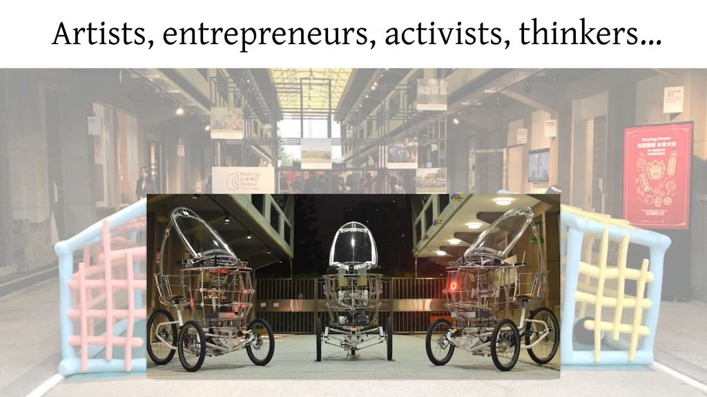 Artists, entrepreneurs, activists, thinkers…