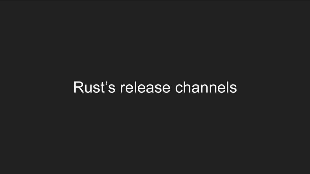 Rust's release channels