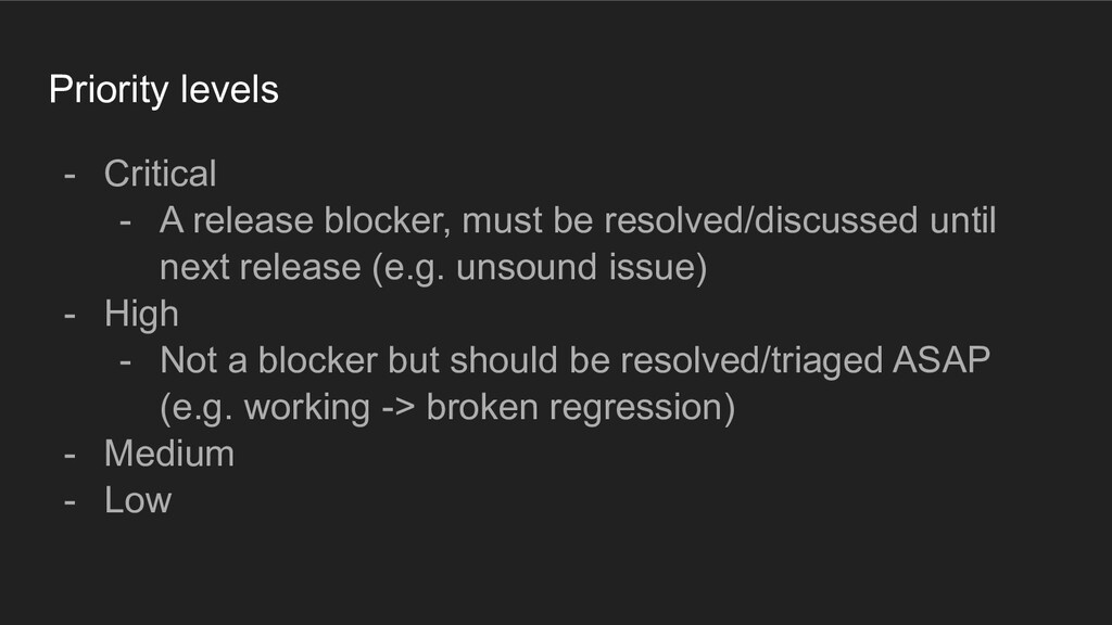 Priority levels - Critical - A release blocker,...