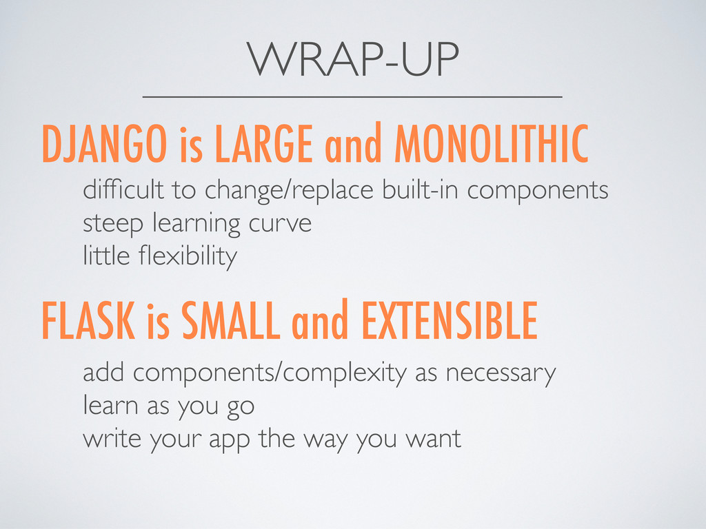 WRAP-UP DJANGO is LARGE and MONOLITHIC FLASK is...