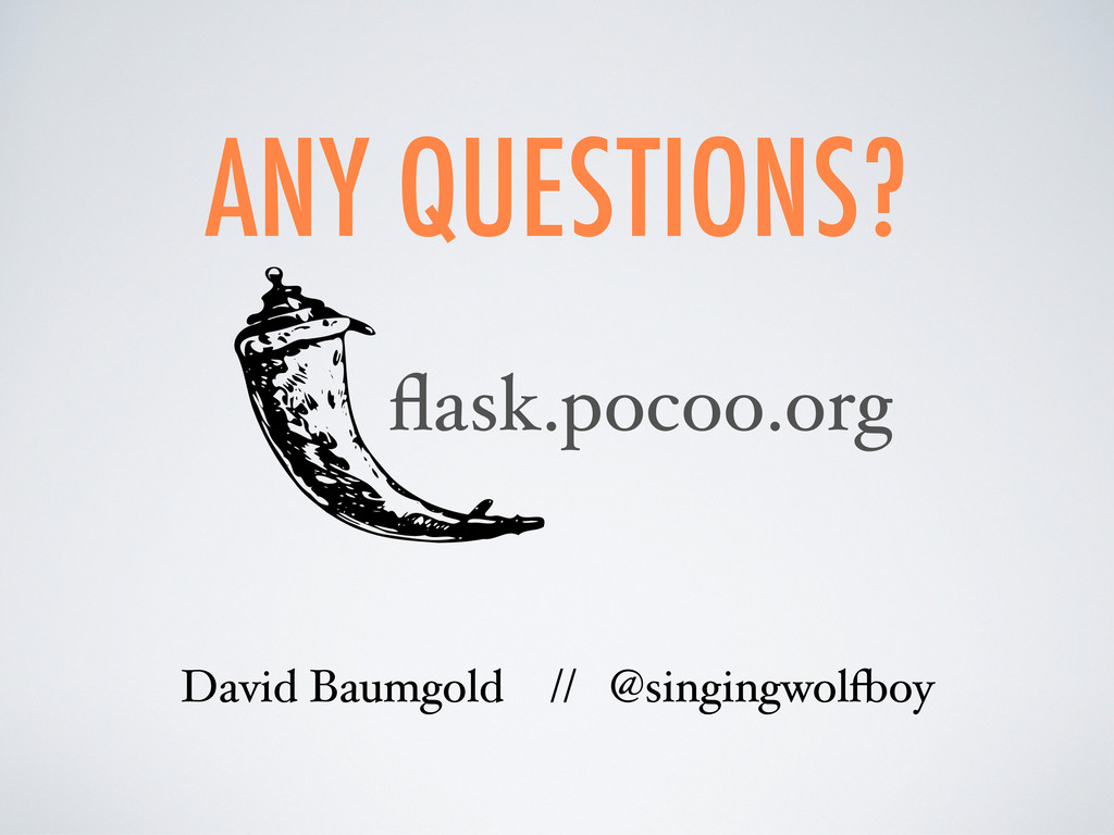 ANY QUESTIONS? flask.pocoo.org David Baumgold //...