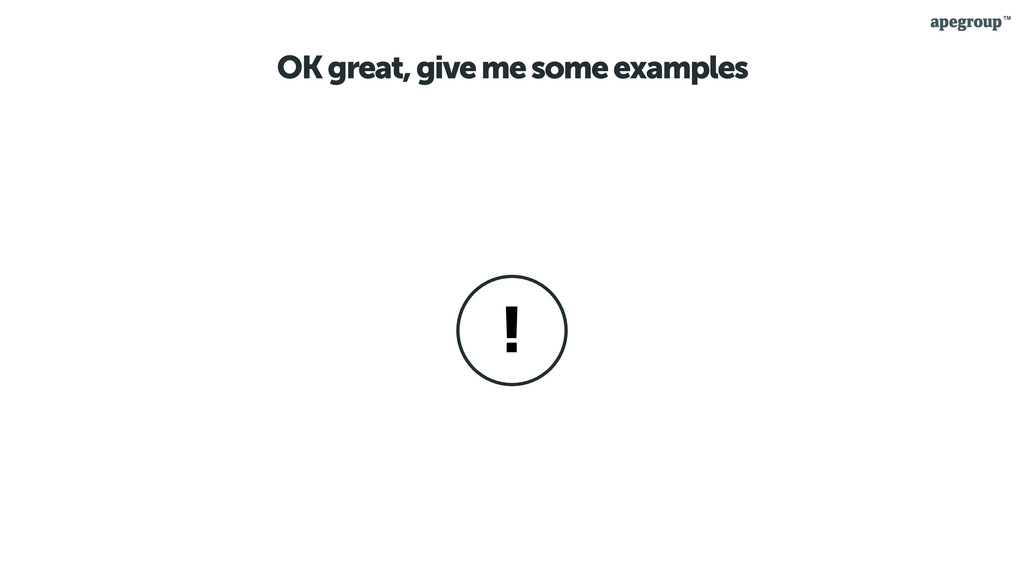 OK great, give me some examples !