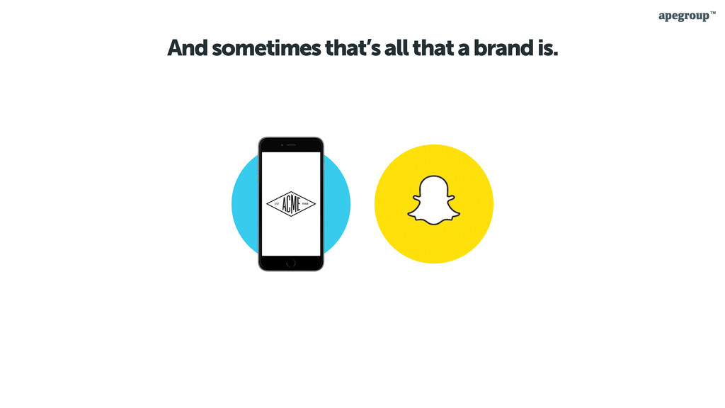 And sometimes that's all that a brand is.