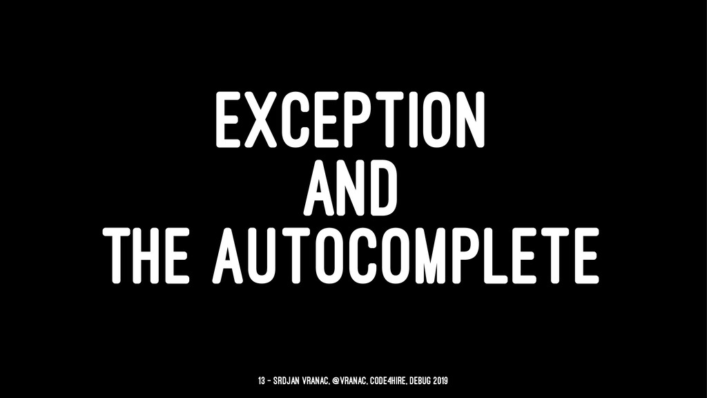 EXCEPTION AND THE AUTOCOMPLETE 13 — Srdjan Vran...