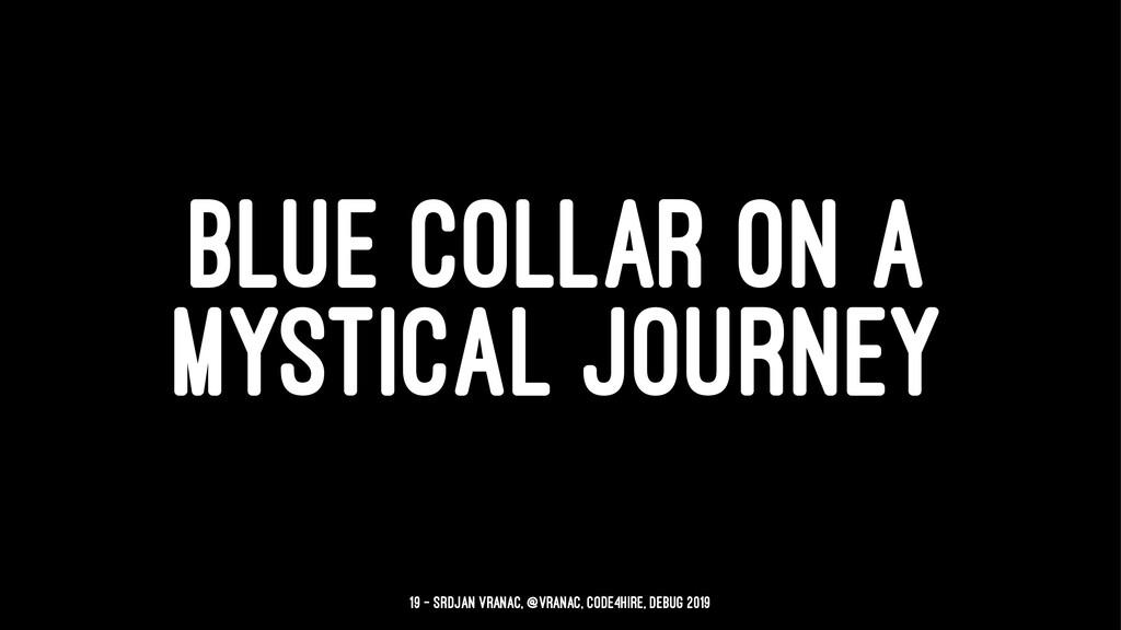 BLUE COLLAR ON A MYSTICAL JOURNEY 19 — Srdjan V...