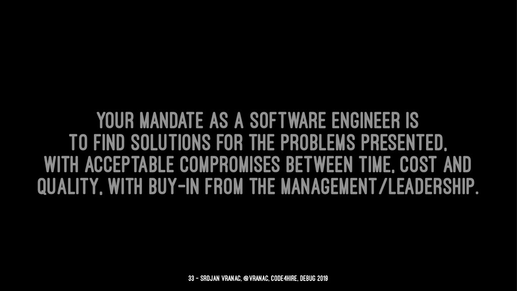 Your mandate as a software engineer is to find ...