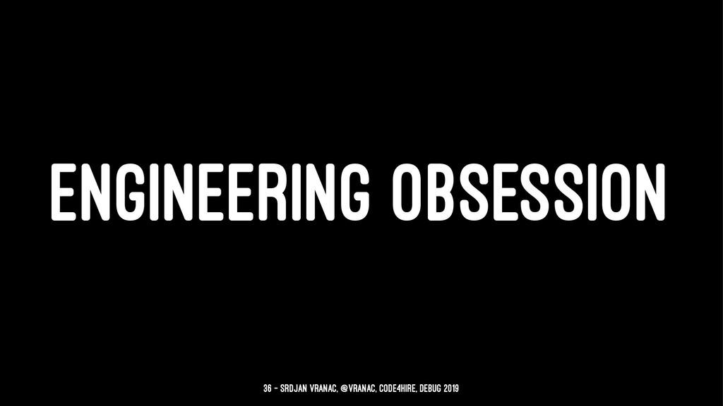 ENGINEERING OBSESSION 36 — Srdjan Vranac, @vran...