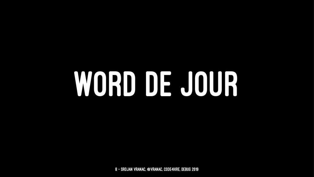 WORD DE JOUR 8 — Srdjan Vranac, @vranac, Code4H...