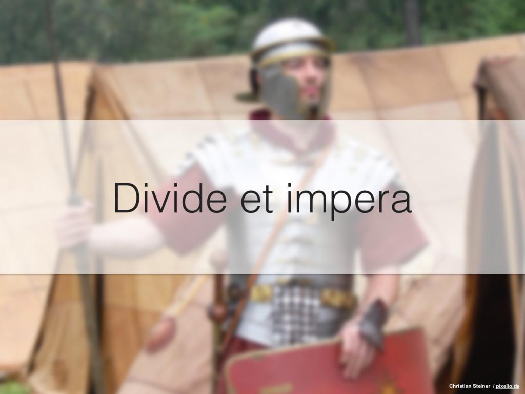 Divide et impera Christian Steiner / pixelio.de