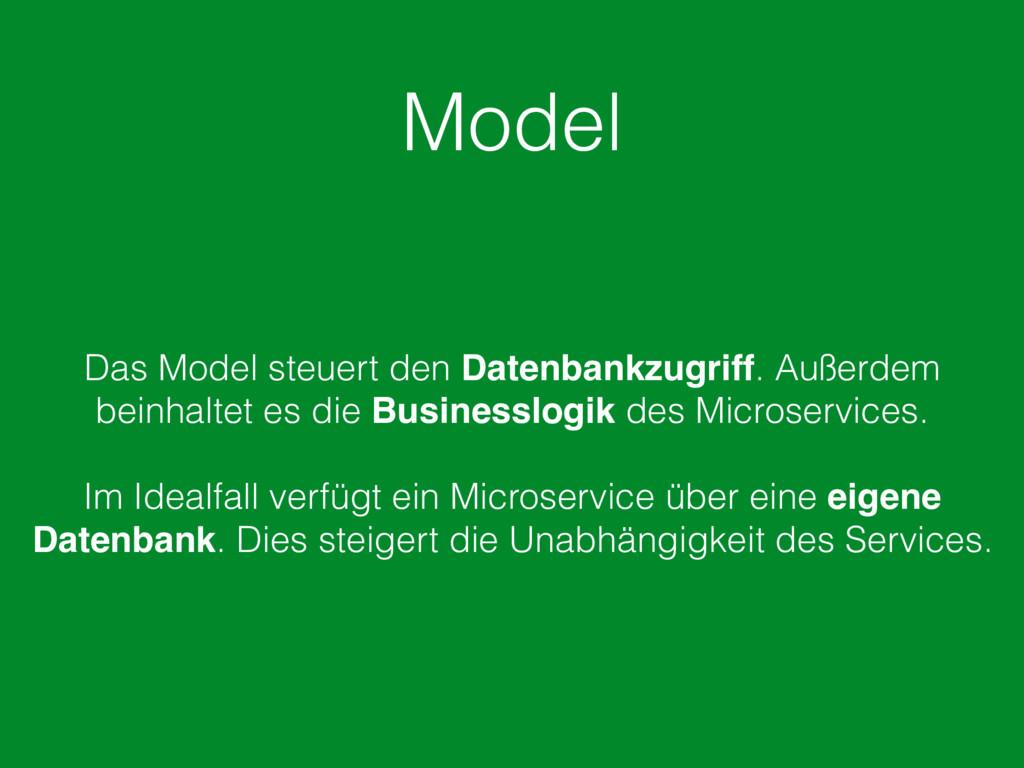 Model Das Model steuert den Datenbankzugriff. A...