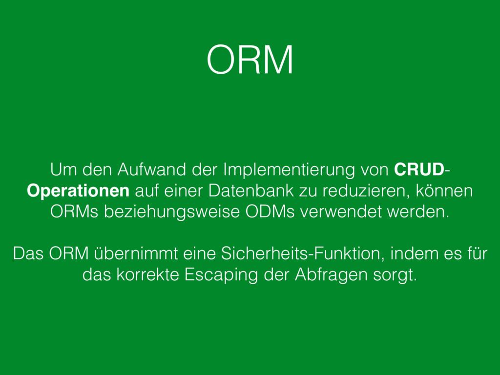 ORM Um den Aufwand der Implementierung von CRUD...