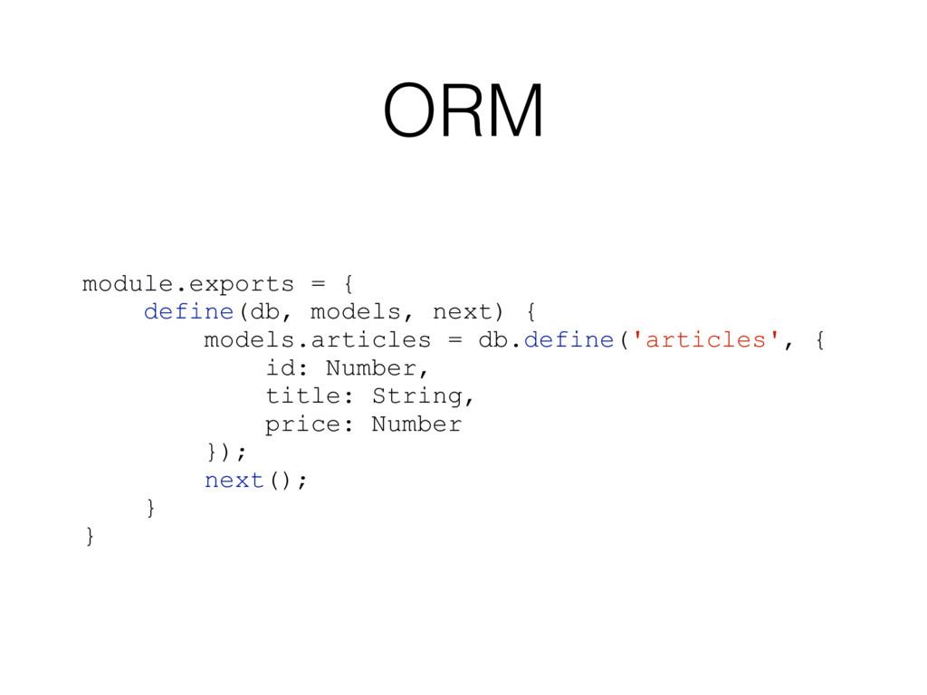 ORM module.exports = { define(db, models, next)...