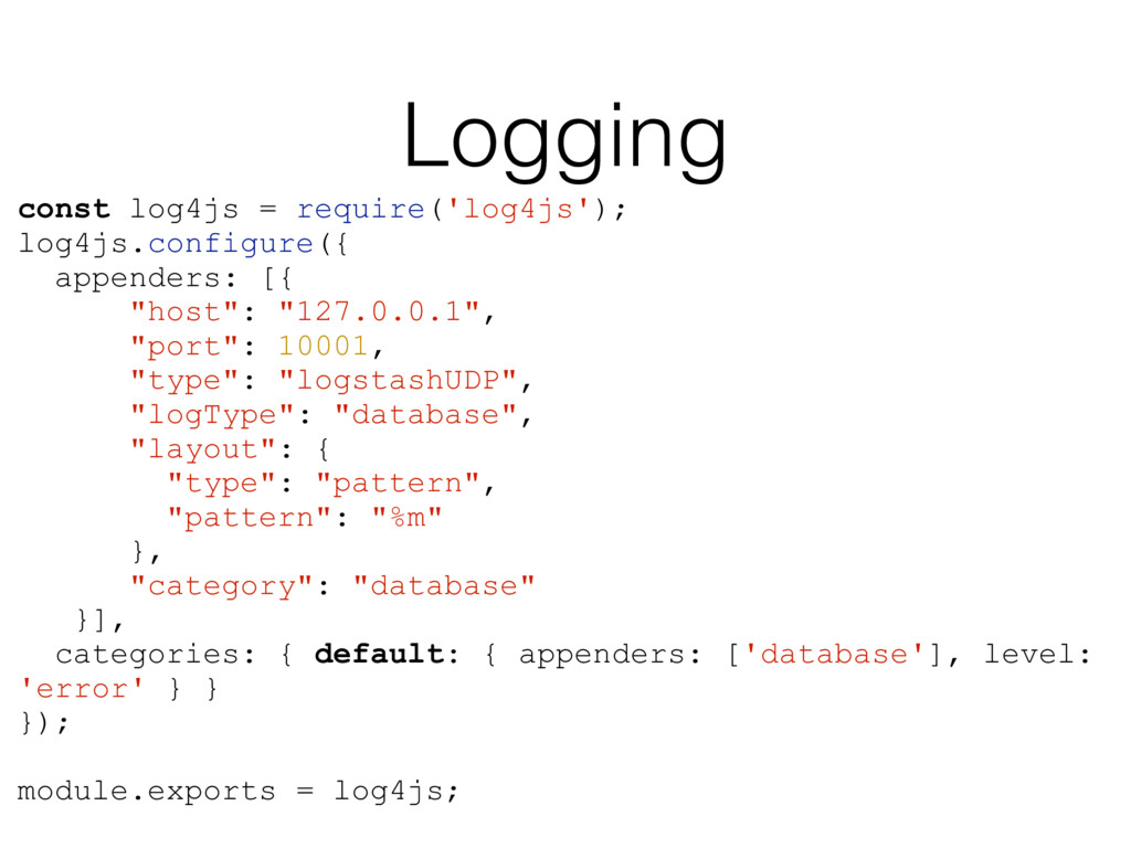 Logging const log4js = require('log4js'); log4j...