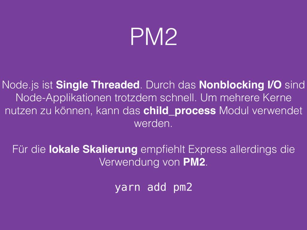 PM2 Node.js ist Single Threaded. Durch das Nonb...