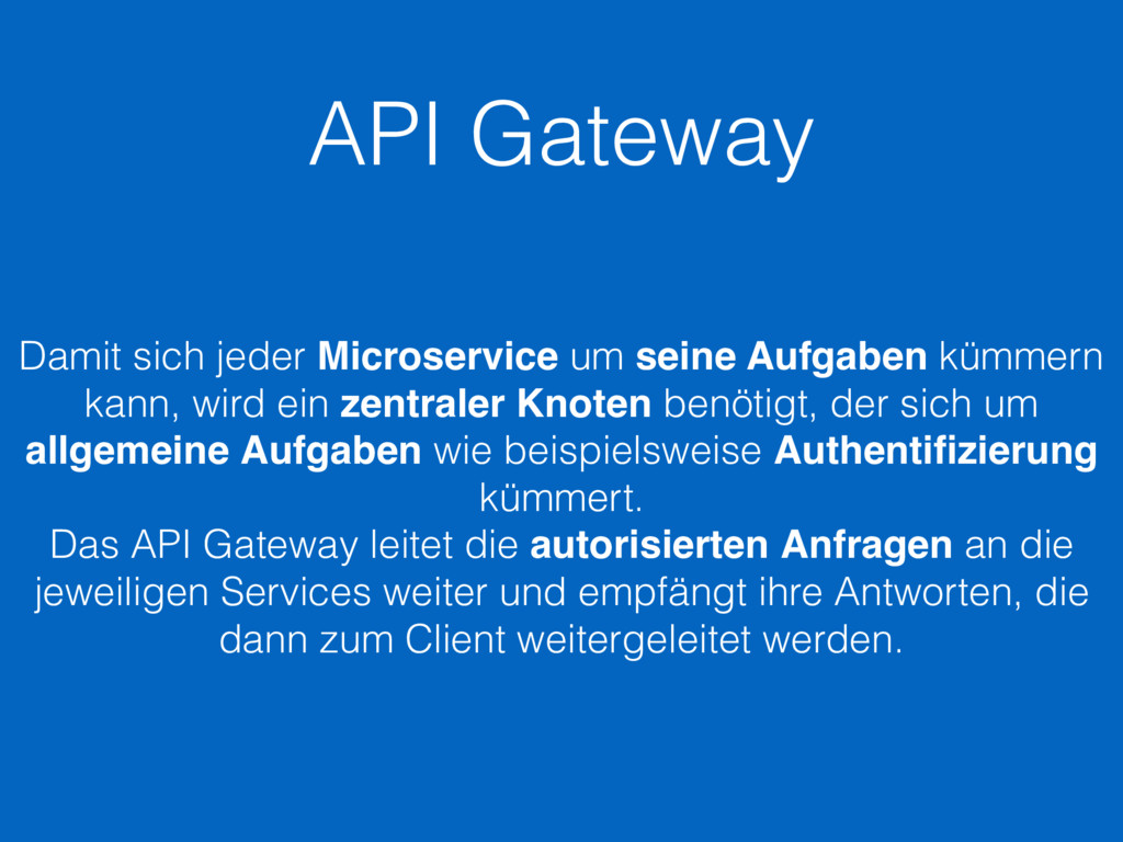 API Gateway Damit sich jeder Microservice um se...