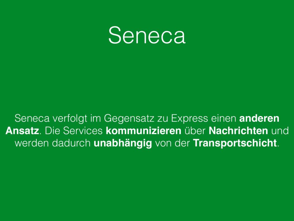 Seneca Seneca verfolgt im Gegensatz zu Express ...