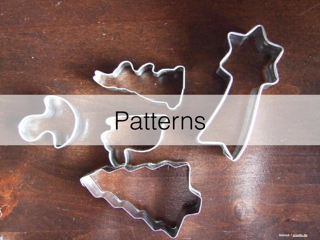 Patterns Helmut / pixelio.de Helmut / pixelio.de