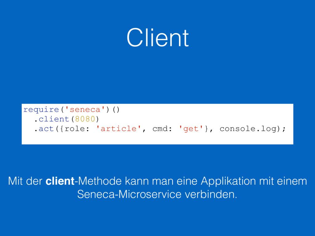 Client require('seneca')() .client(8080) .act({...