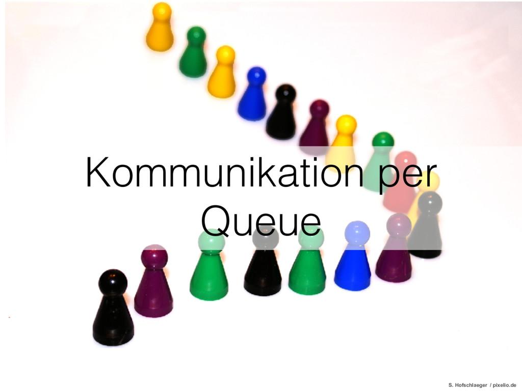 Kommunikation per Queue S. Hofschlaeger / pixel...