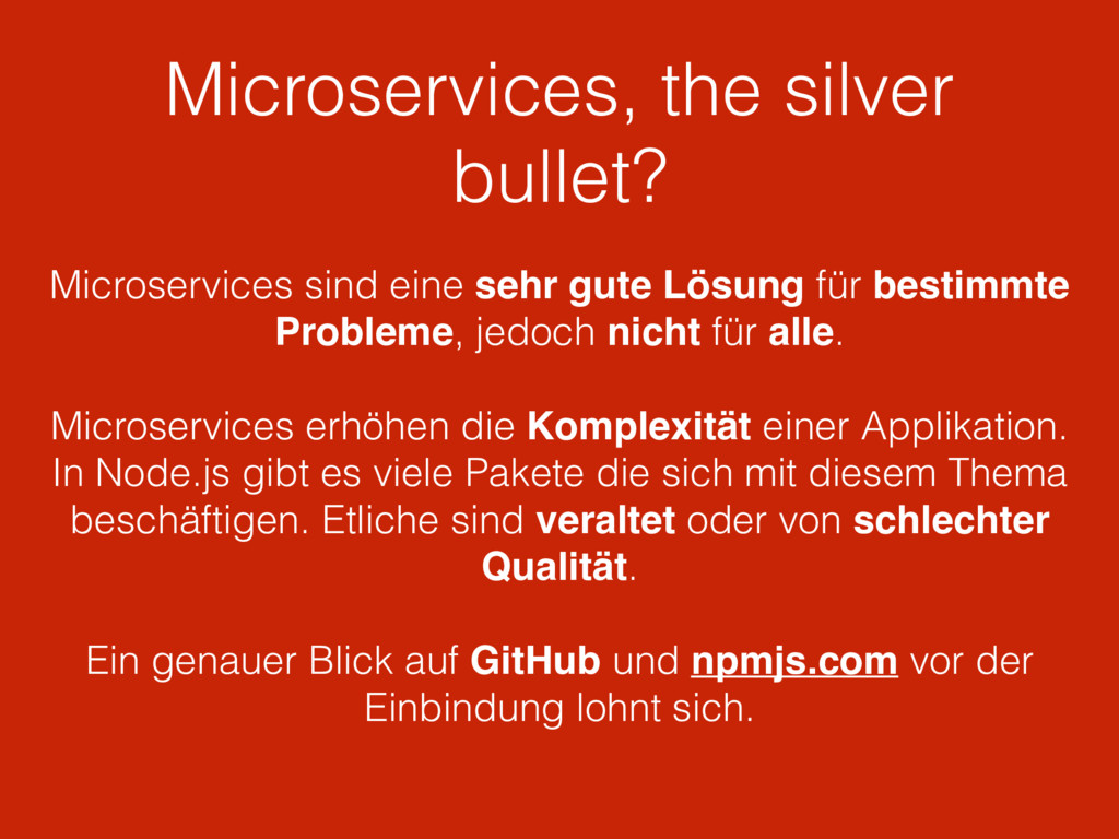 Microservices, the silver bullet? Microservices...