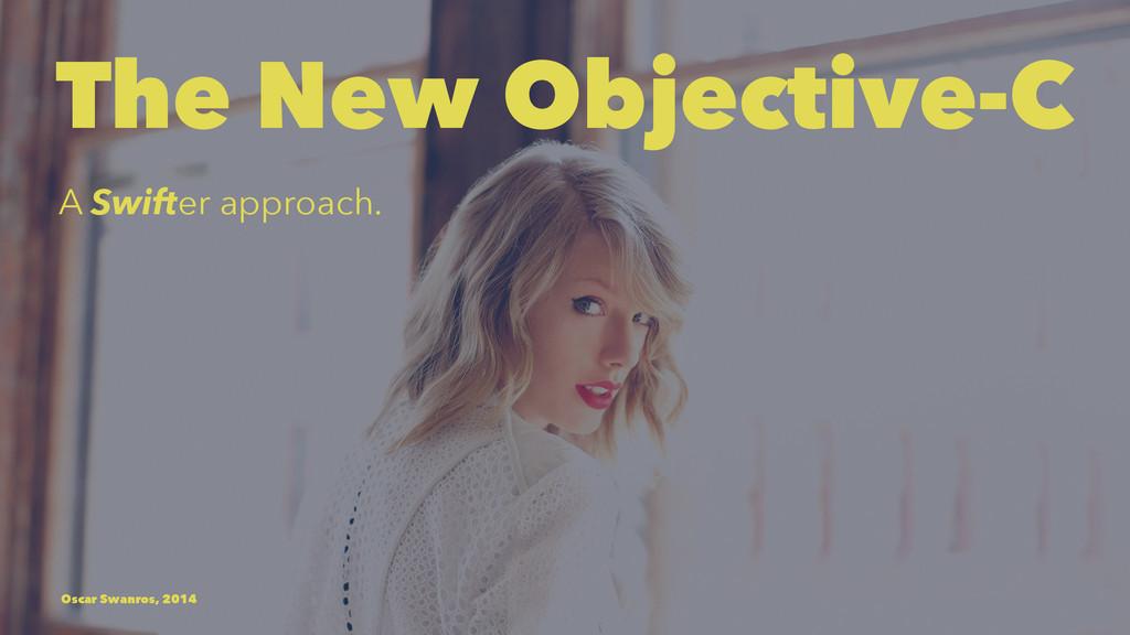 The New Objective-C A Swifter approach. Oscar S...