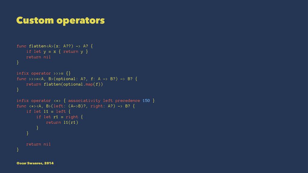 Custom operators func flatten<A>(x: A??) -> A? ...