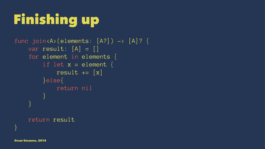 Finishing up func join<A>(elements: [A?]) -> [A...