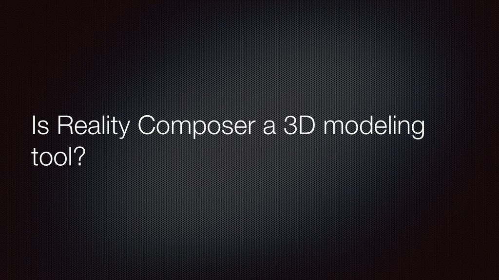 Is Reality Composer a 3D modeling tool?