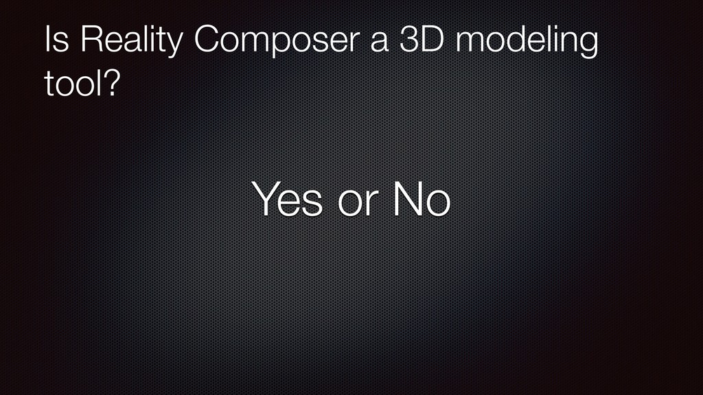 Is Reality Composer a 3D modeling tool? Yes or ...